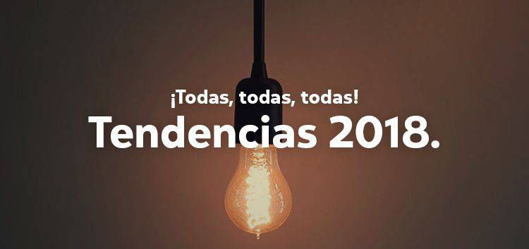 Tendencias Diseño, Comunicación y Marketing 2018