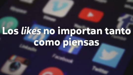 En Redes Sociales los likes no importan tanto como se piensa. Lo importante: contenidos de calidad que aporten valor a la audiencia.