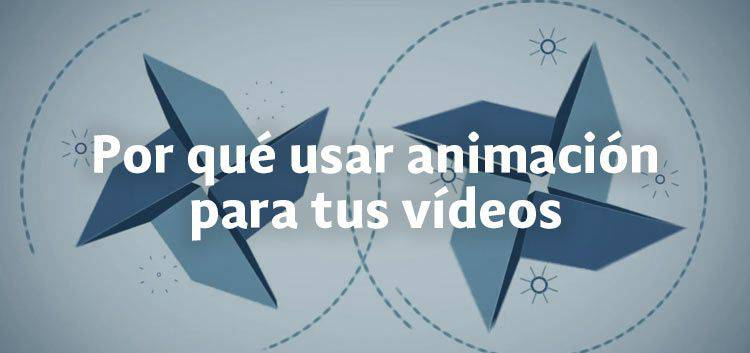 Por que incluir animacion en tus videos